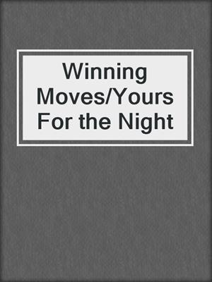 cover image of Winning Moves/Yours For the Night