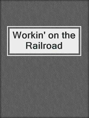 cover image of Workin' on the Railroad