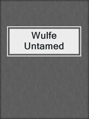 cover image of Wulfe Untamed