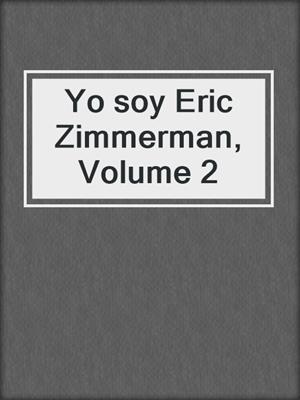 cover image of Yo soy Eric Zimmerman, Volume 2
