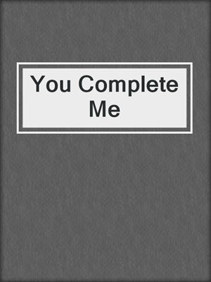 cover image of You Complete Me