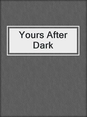 cover image of Yours After Dark