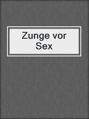 cover image of Zunge vor Sex