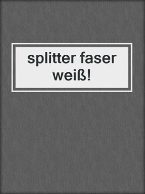 cover image of splitter faser weiß!